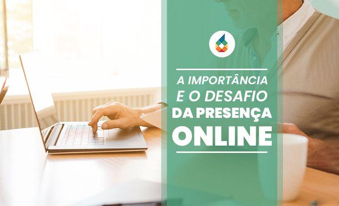 A Importância e o Desafio da Presença Online!