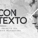 CoMtexto - O Impacto do Novo Marketing