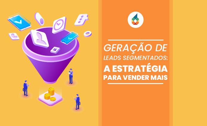 Geração de Leads Segmentados: A Estratégia Para Vender Mais