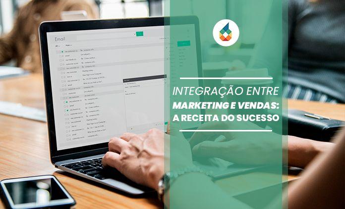 Integração Entre Marketing e Vendas: A Receita do Sucesso