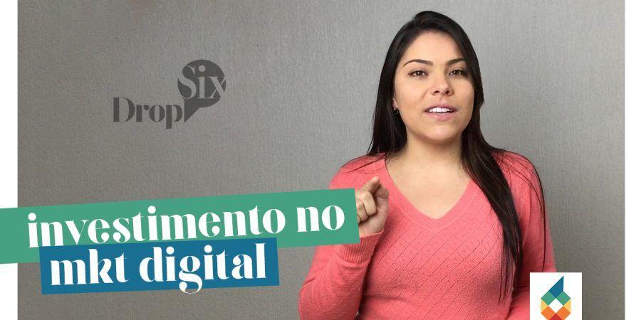 Drop Six- A importância do investimento em Marketing Digital