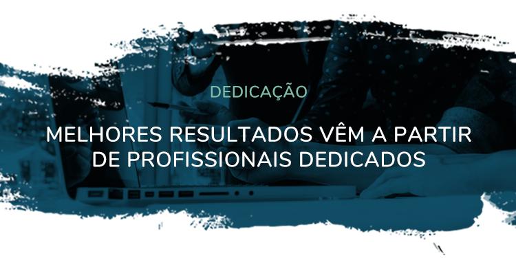 Dedicação – Melhores resultados vêm a partir de profissionais dedicados