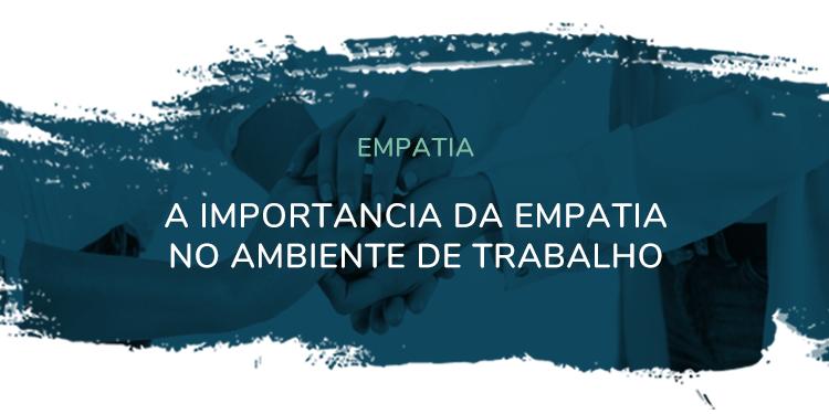 Empatia – A importância da empatia no ambiente de trabalho