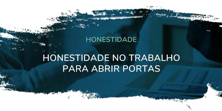 Honestidade – Honestidade no trabalho para abrir portas