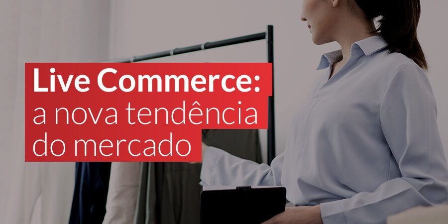 Live Commerce: a nova tendência do mercado